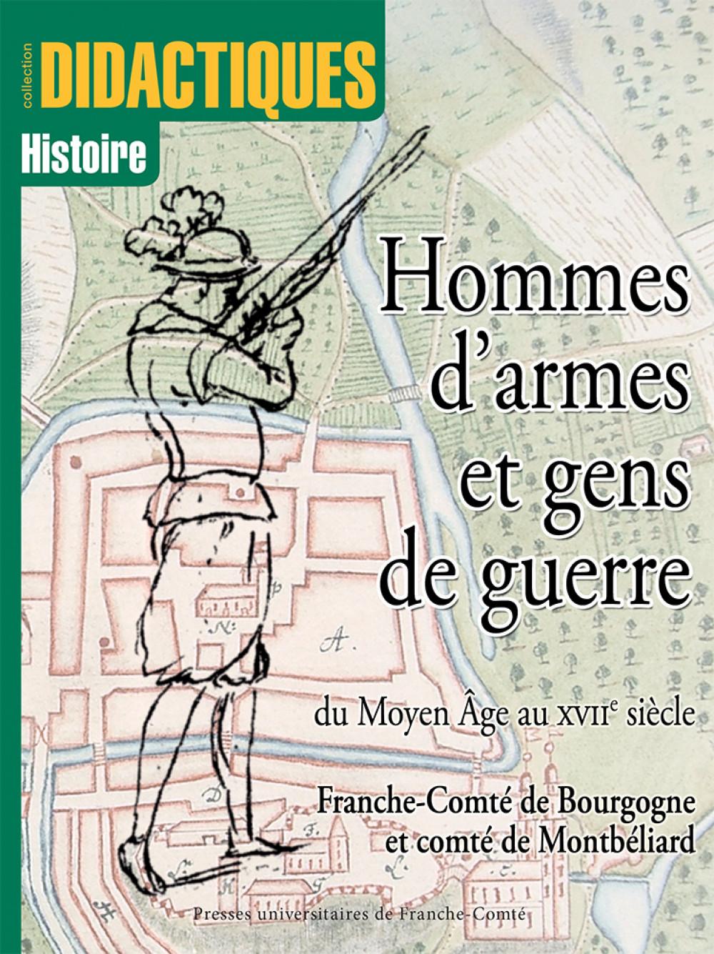 """Hommes d'armes et gens de guerre du Moyen-Âge au <span style=""""font-variant: small-caps"""">XVII</span><sup>e</sup> siècle"""