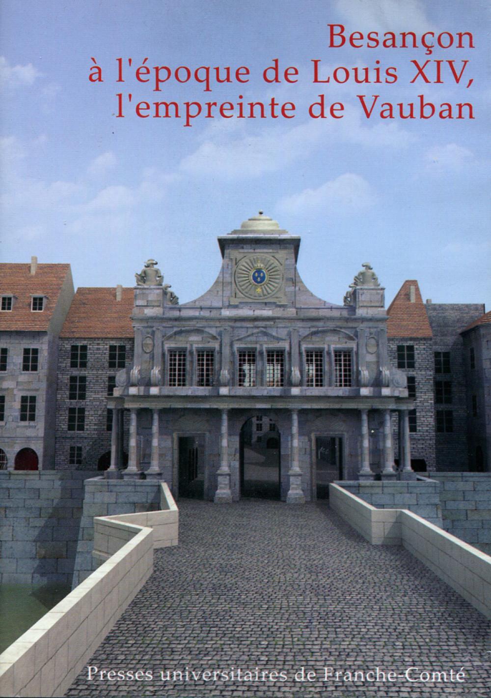 Besançon à l'époque de Louis XIV, l'empreinte de Vauban