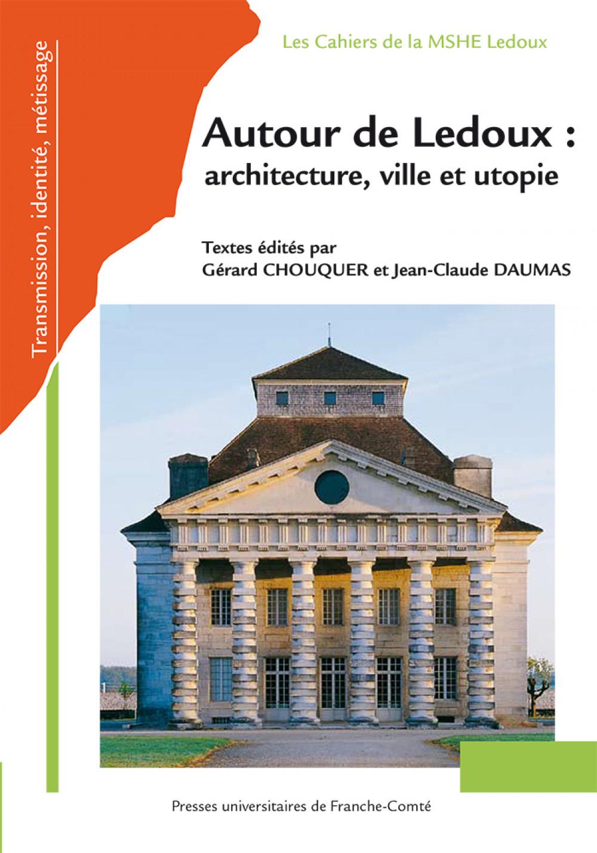 Autour de Ledoux : architecture, ville et utopie