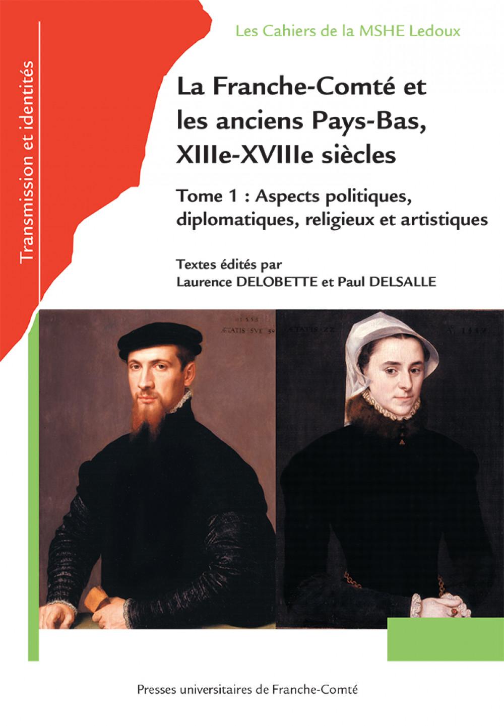 """La Franche-Comté et les anciens Pays-Bas, <span style=""""font-variant: small-caps"""">XIII</span><sup>e</sup>-<span style=""""font-variant: small-caps"""">XVIII</span><sup>e</sup> siècles"""