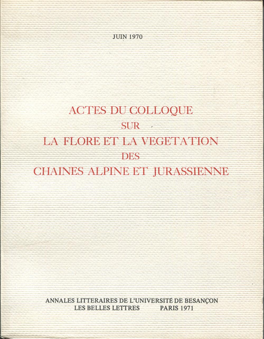 Actes du colloque sur la flore et la végétation des chaînes alpine et jurassienne