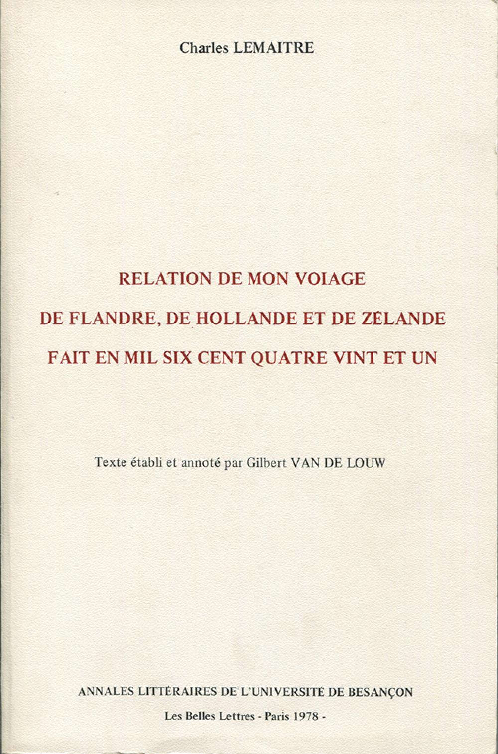 Charles Lemaitre. <i>Relation de mon voiage de Flandre, de Hollande de Zélande fait en mil six cent quatre vint et un</i>