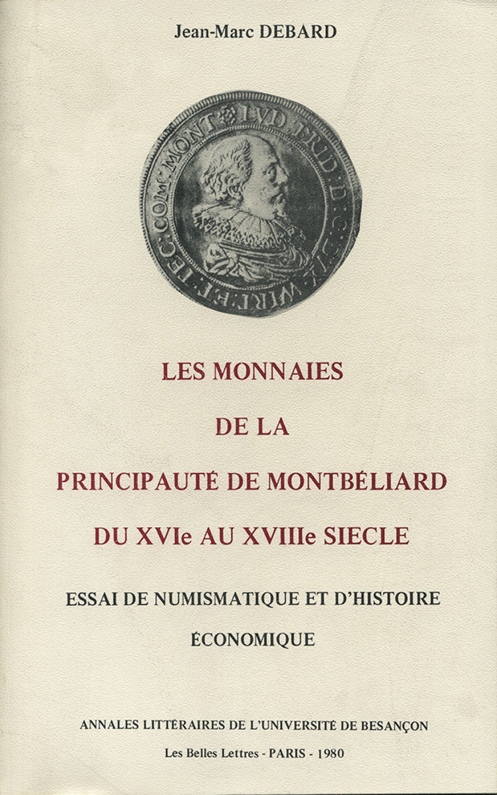 """Les monnaies de la principauté de Montbéliard du <span style=""""font-variant: small-caps"""">xvi</span><sup>e</sup> au <span style=""""font-variant: small-caps"""">XVIII</span><sup>e</sup> siècle"""