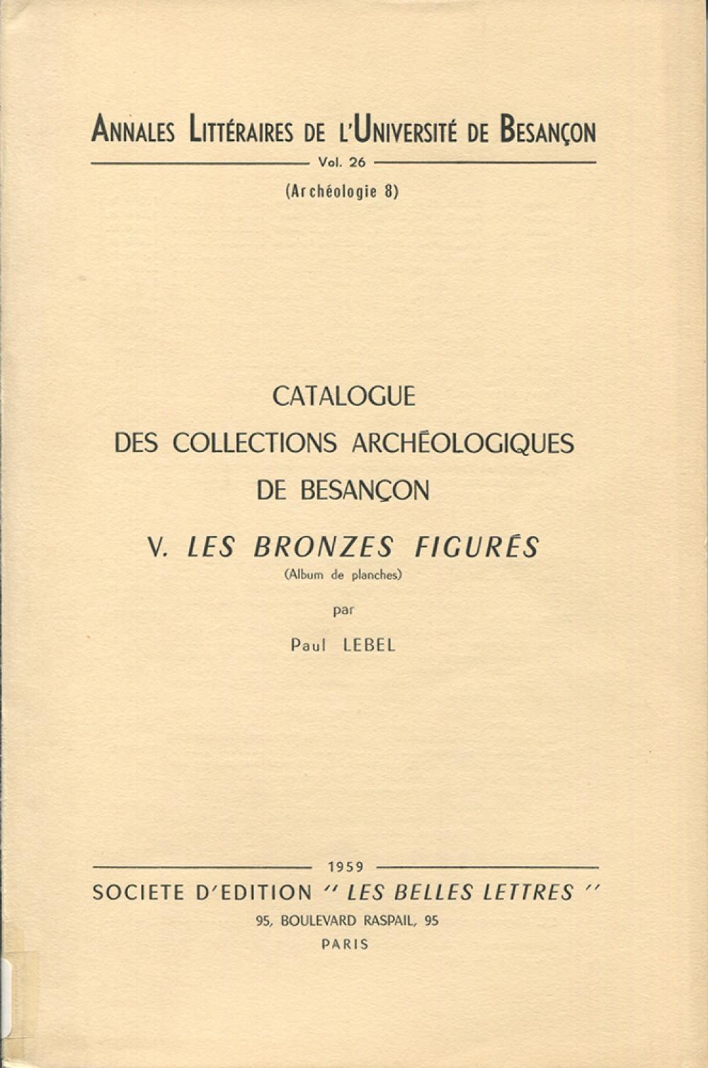 Catalogue des collections archéologiques de Besançon >br>V  – Les Bronzes figurés