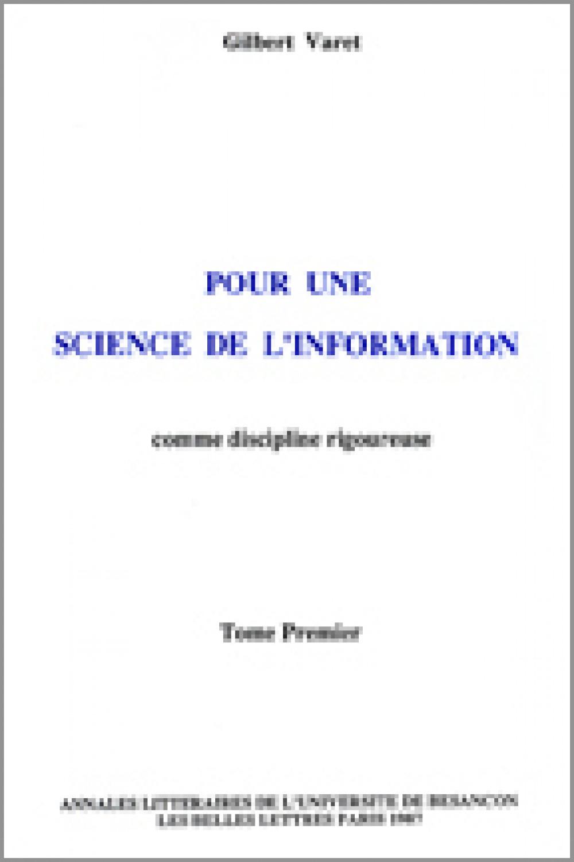 Pour une science de l'information comme discipline rigoureuse. Tome I