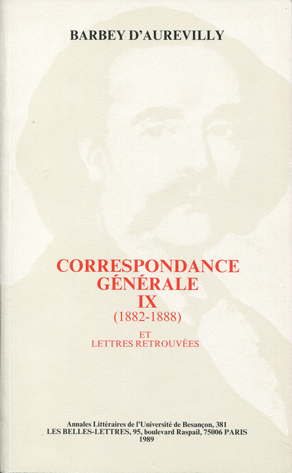 Barbey d'Aurevilly : Correspondance générale IX (1882 - 1888) et Lettres retrouvées