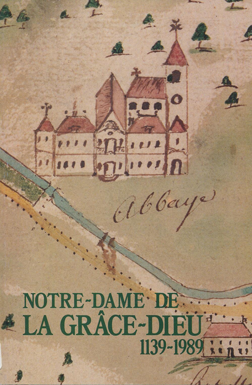 L'abbaye cistercienne de Notre-Dame de la Grâce-Dieu, 1139-1989