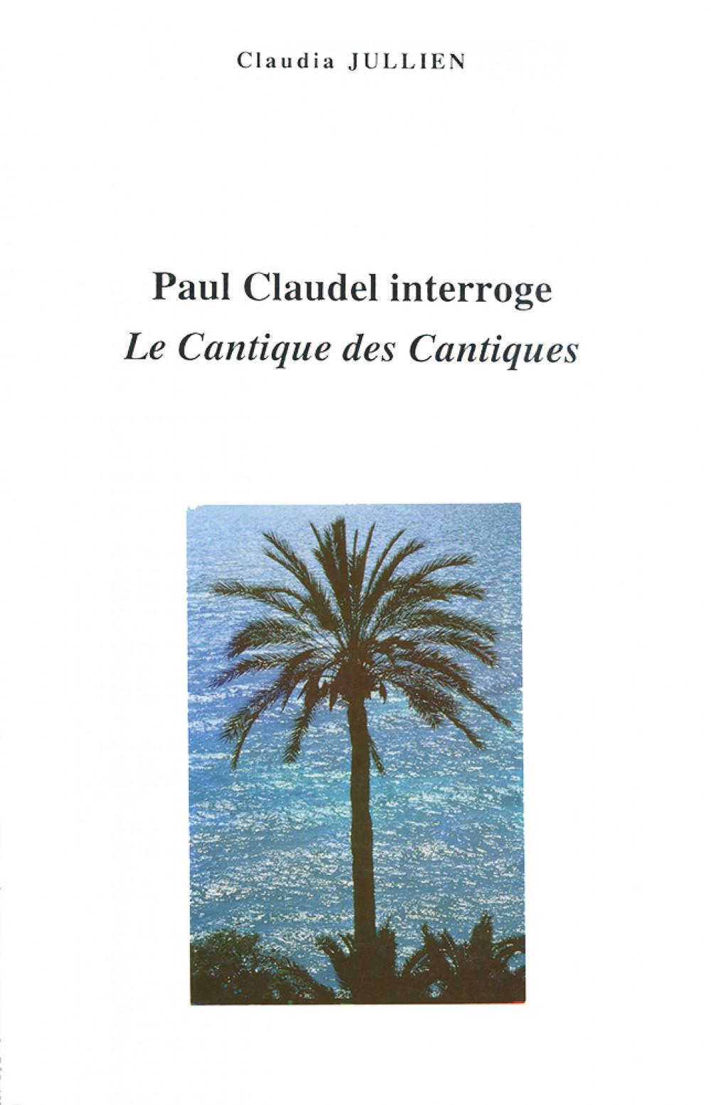 Paul Claudel interroge le <i>Cantique des Cantiques</i>
