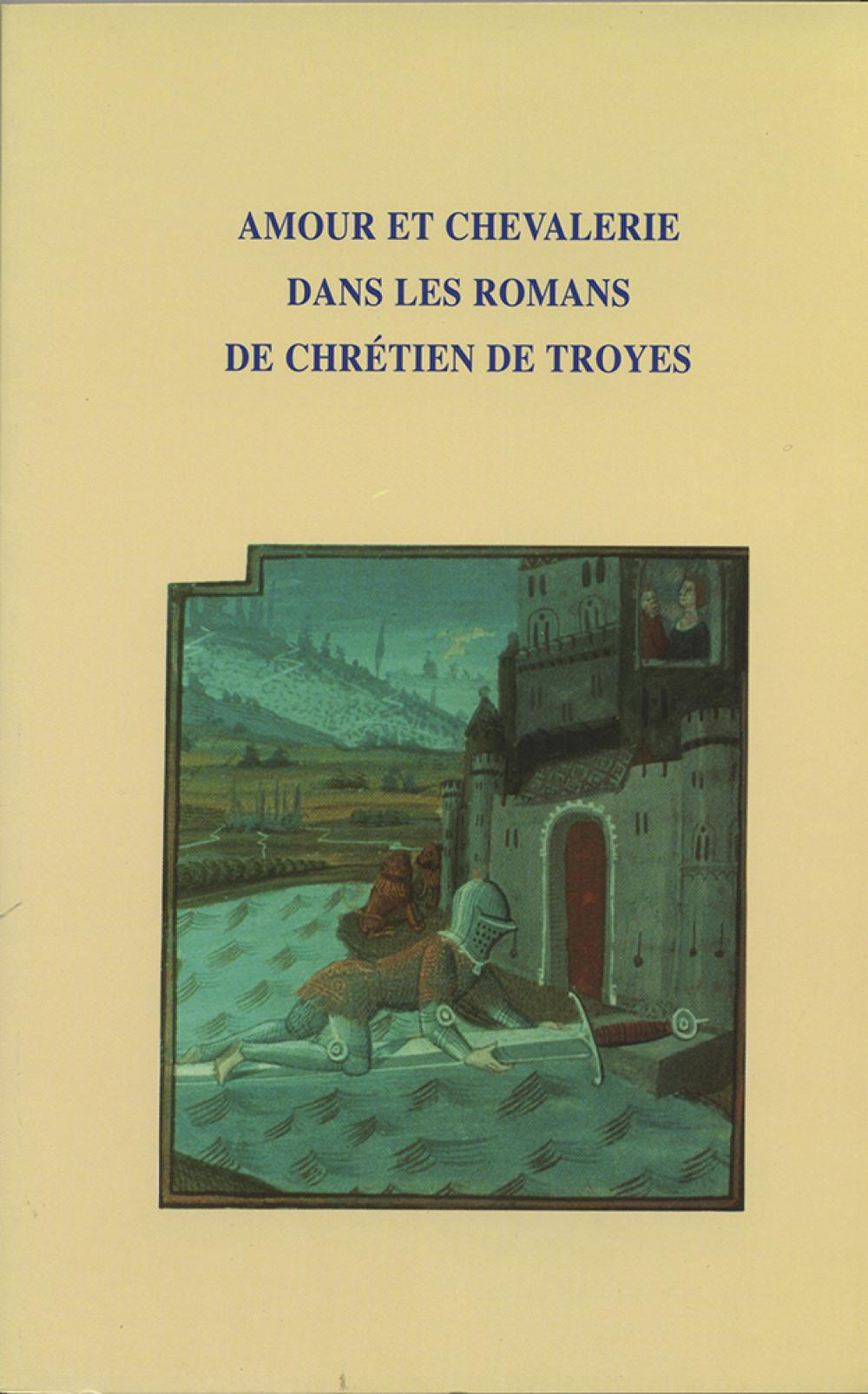 Amour et chevalerie dans les romans de Chrétien de Troyes