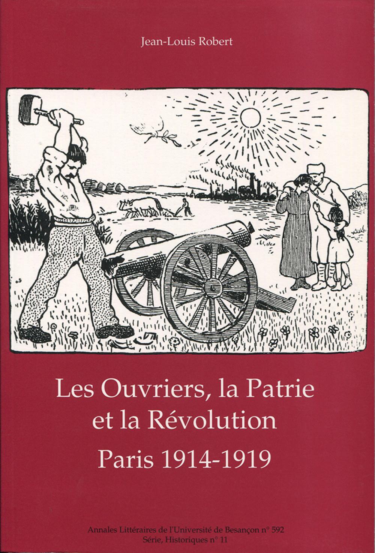 Les Ouvriers, la Patrie et la Révolution<br> Paris 1914-1919