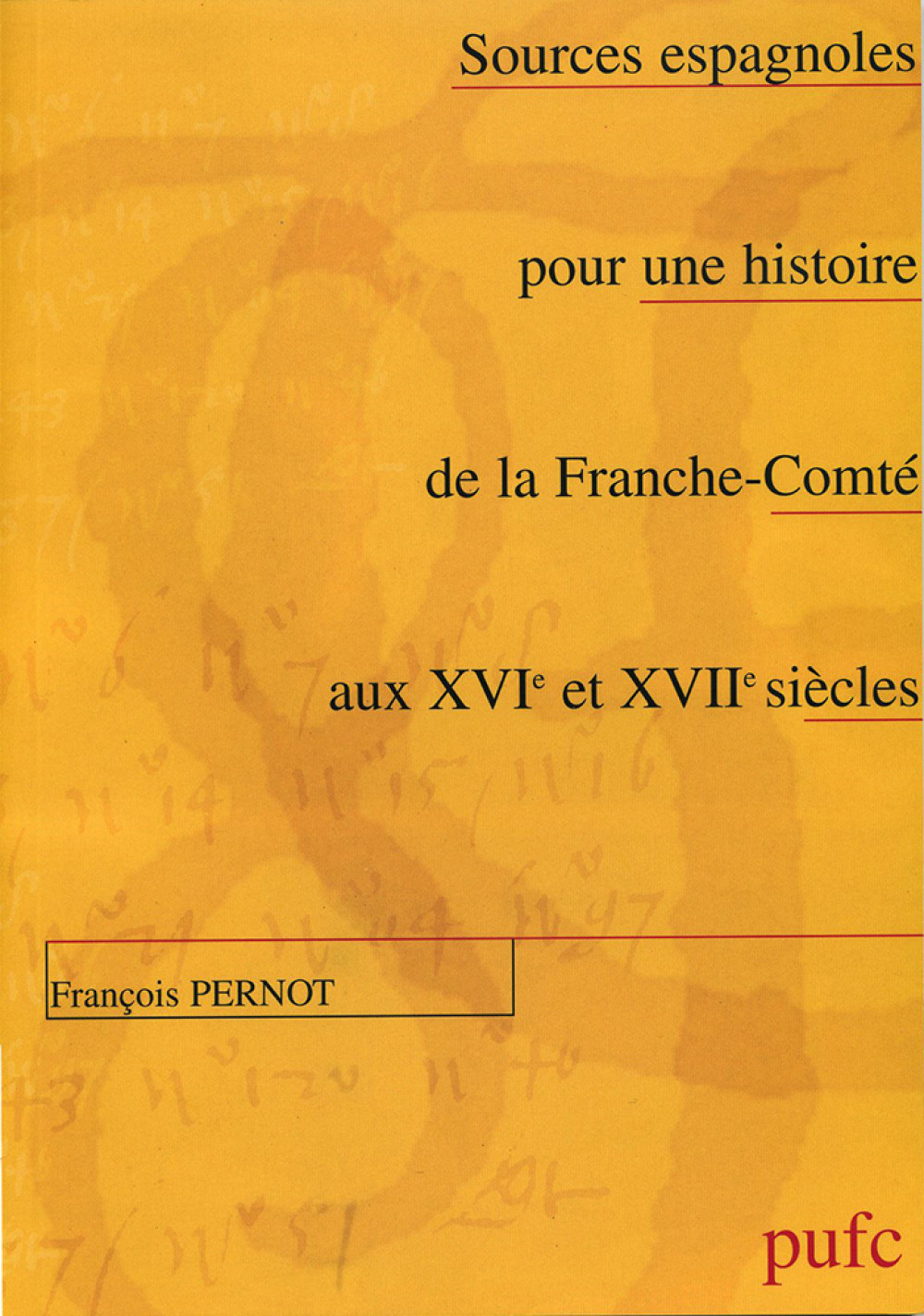 """Sources espagnoles pour une histoire de la Franche-Comté aux <span style=""""font-variant: small-caps"""">XVI</span><sup>e</sup> et <span style=""""font-variant: small-caps"""">XVII</span><sup>e</sup> siècles"""