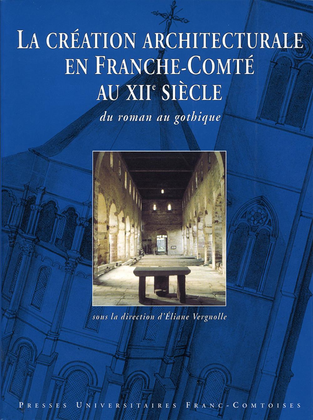 """La création architecturale en Franche-Comté au <span style=""""font-variant: small-caps"""">XII</span><sup>e</sup> siècle du roman au gothique"""