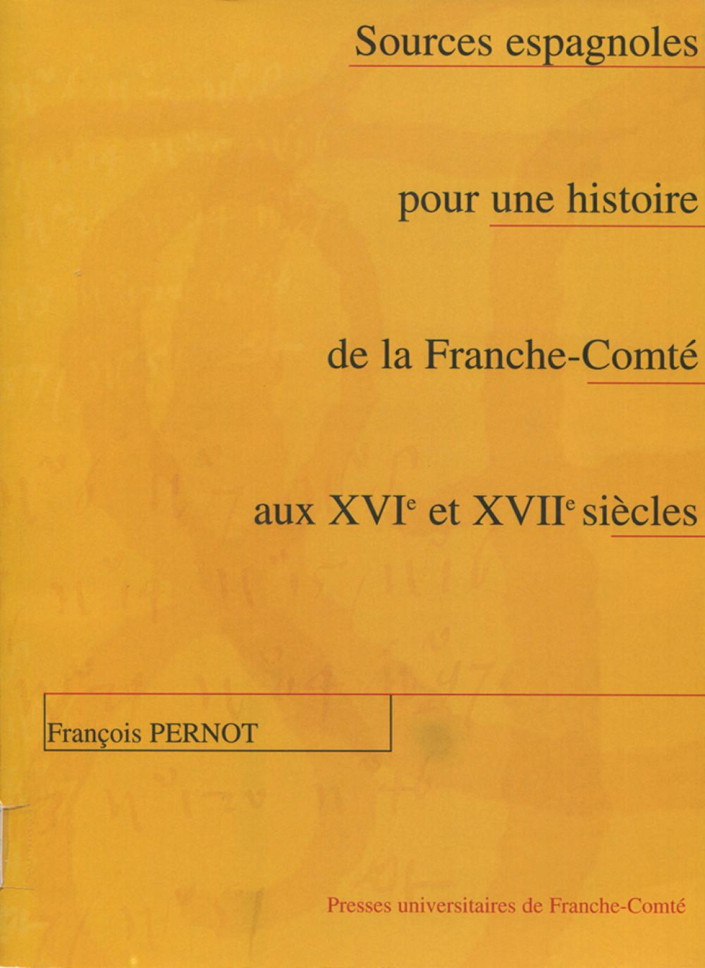 """Sources espagnoles pour une histoire de la Franche-Comté aux <span style=""""font-variant: small-caps"""">XVI</span><sup>e</sup> et <span style=""""font-variant: small-caps"""">XVII</span><sup>e</sup> siècles. 2<sup>ème</sup> édition"""