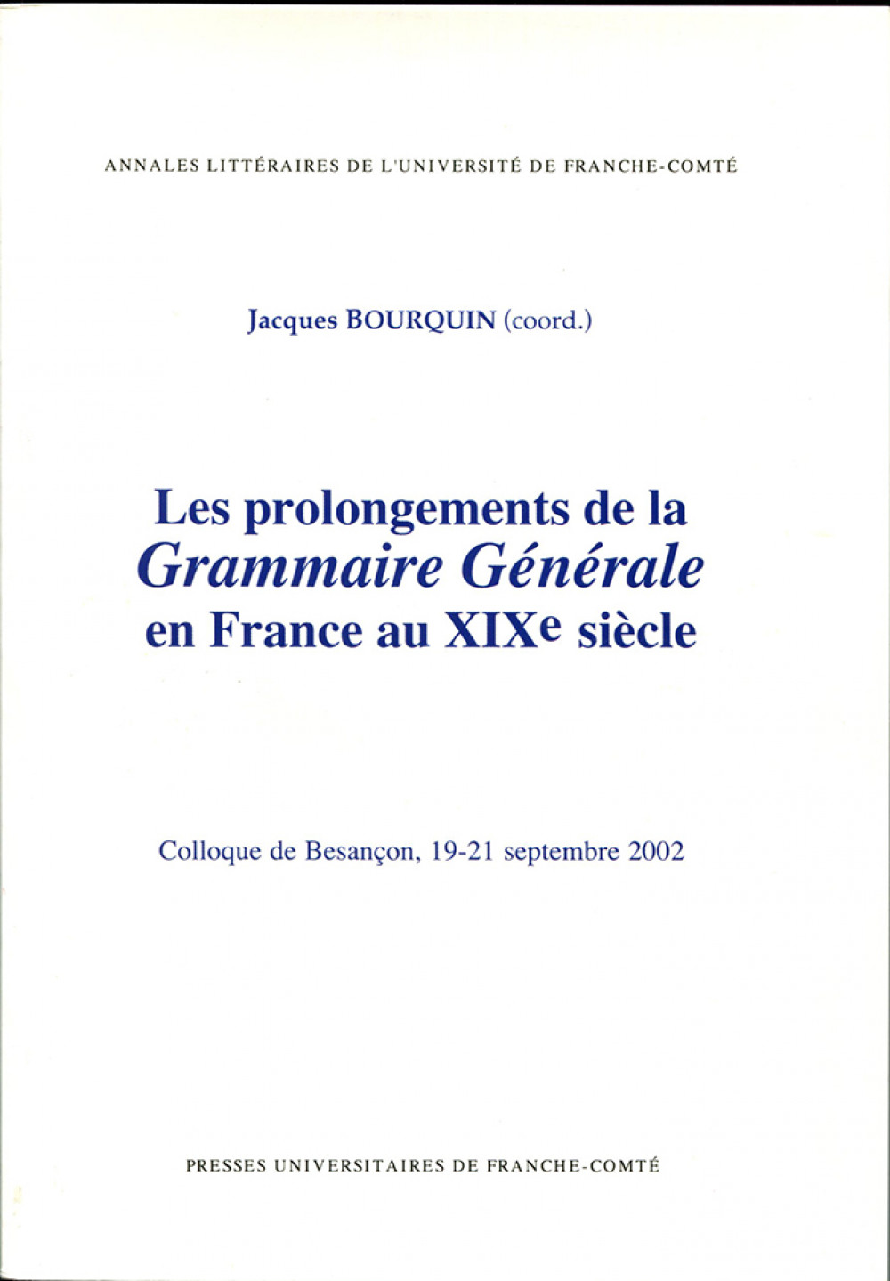 """Les prolongements de la <i>Grammaire Générale</i> en France au <span style=""""font-variant: small-caps"""">XIX</span><sup>e</sup> siècle"""