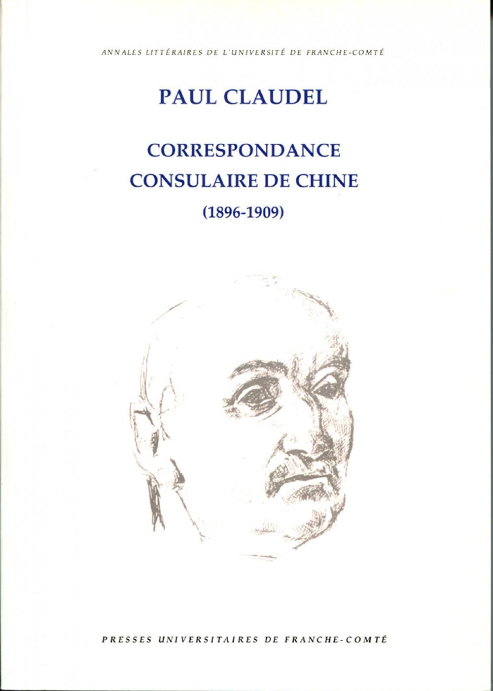 Paul Claudel. Correspondance consulaire de Chine (1896-1909)