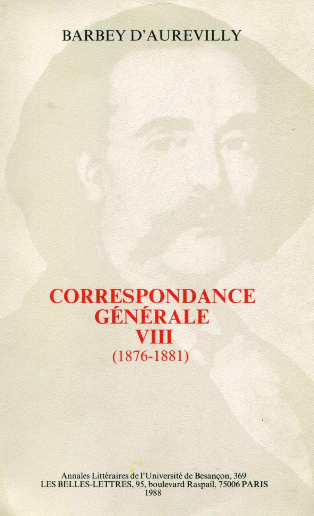 Correspondance générale de Barbey d'Aurevilly. Tome VIII
