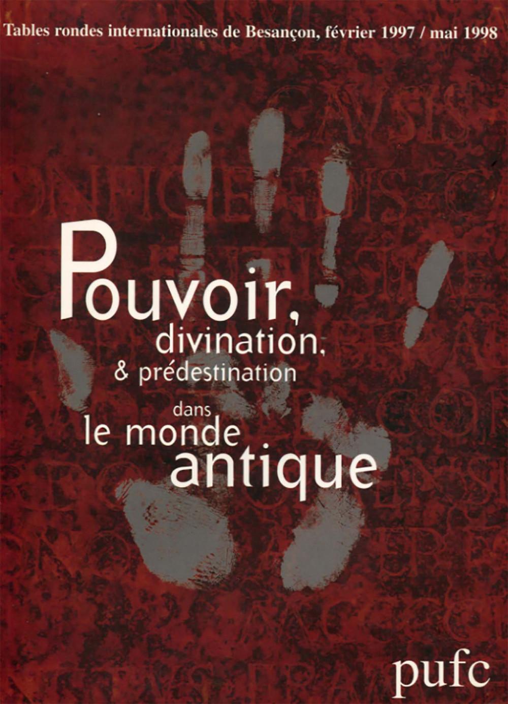 Pouvoir, divination et prédestination dans le monde antique. Actes Colloque Besançon 97/98