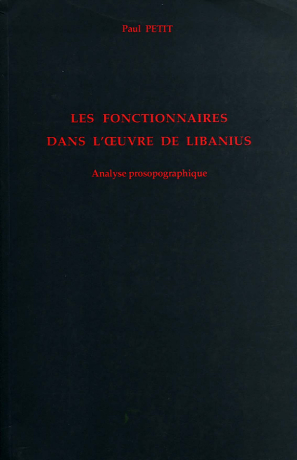 Les fonctionnaires dans l'oeuvre de Libanius.<br> Analyse prosopographique