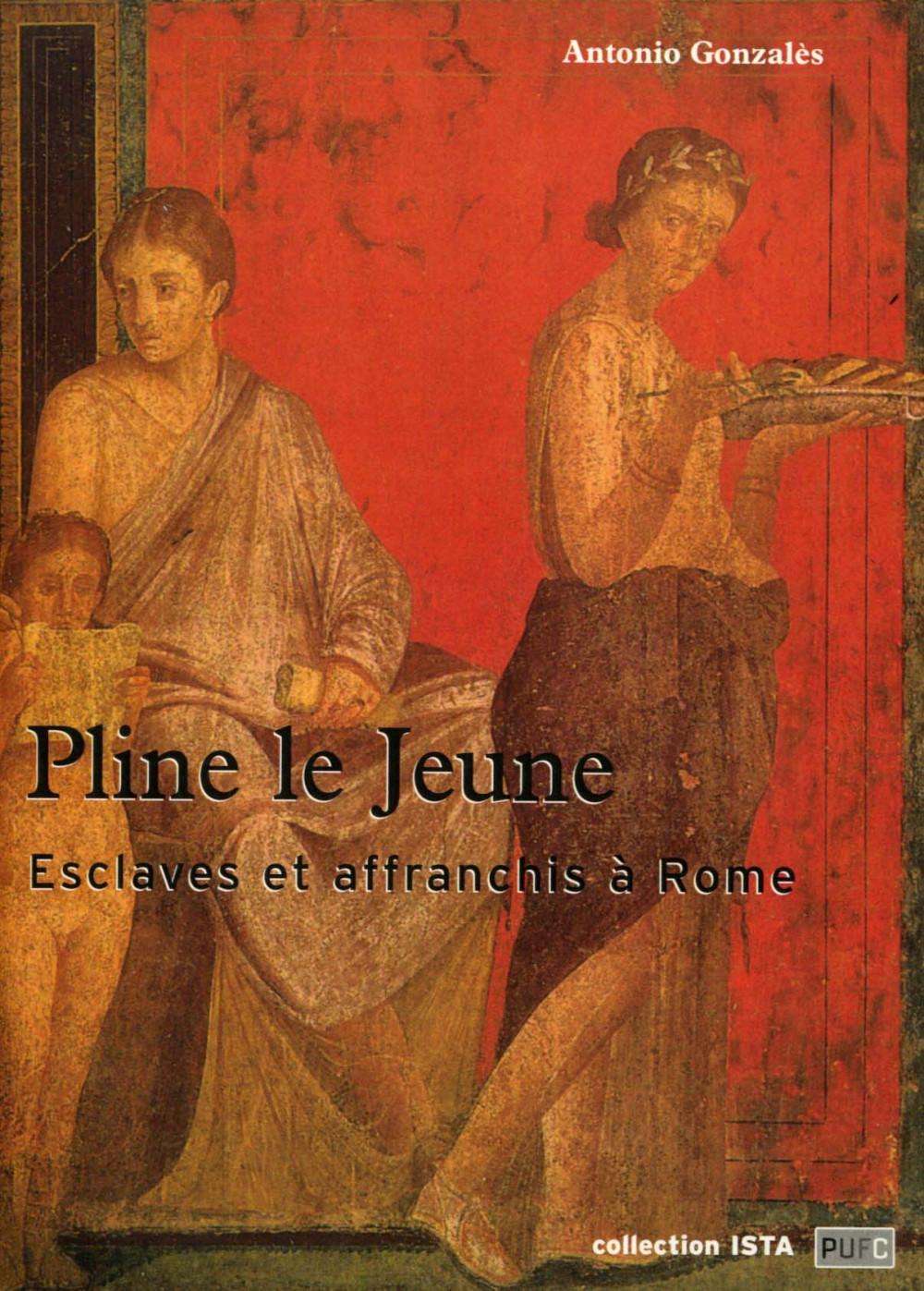 Pline le Jeune. Esclaves et affranchis à Rome
