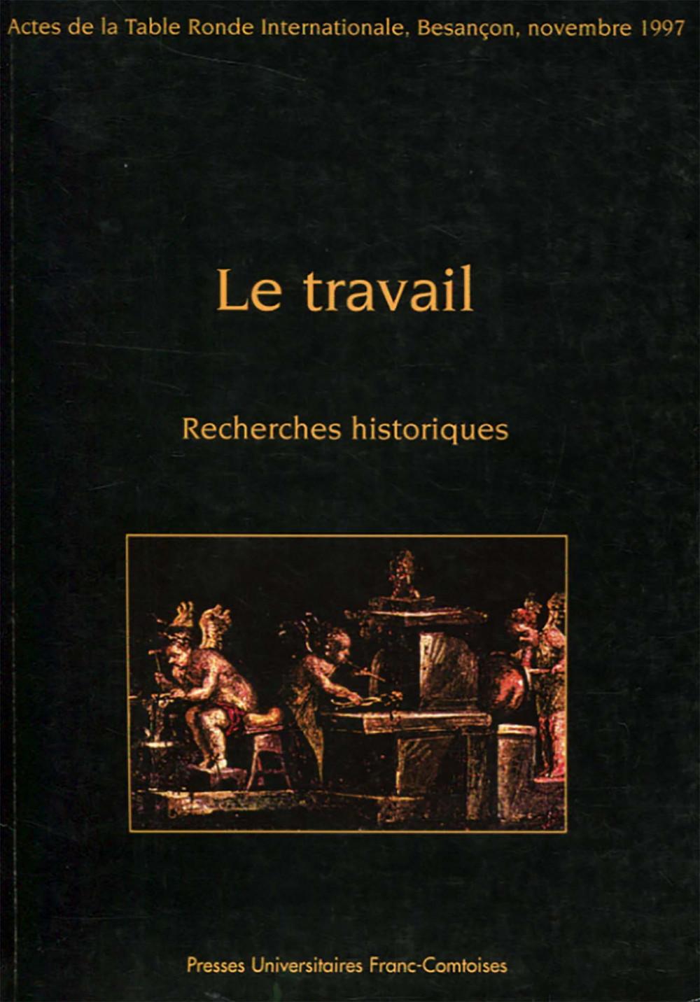 Le travail - Recherches historiques. Actes Colloque Besançon 1997