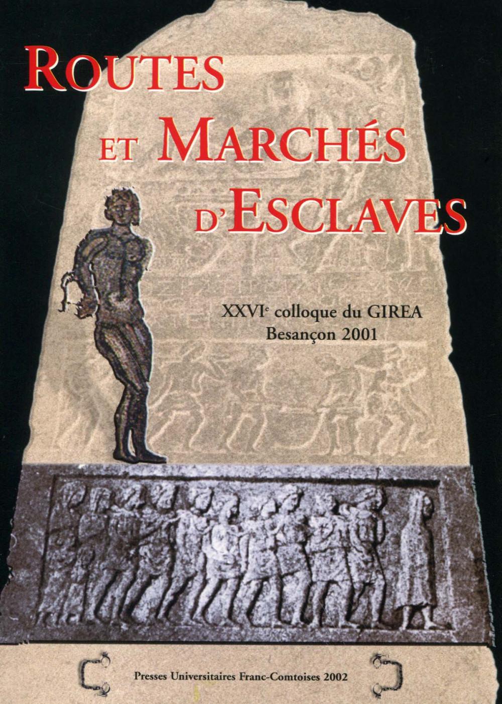 Routes et marchés d'esclaves. XXVI<sup>è</sup> colloque du GIREA Besançon 2001