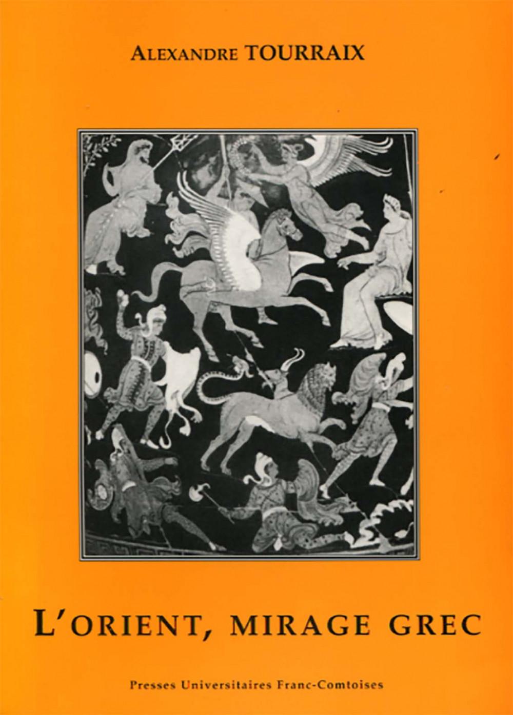 Le mirage grec. L'Orient du mythe et de l'épopée