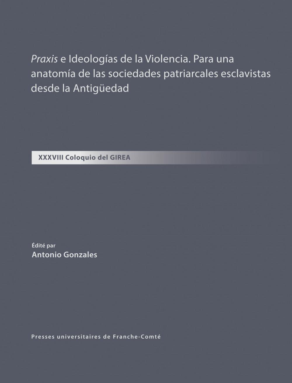 <i>Praxis</i> e Ideologías de la Violencia. Para una anatomía de las sociedades patriarcales esclavistas desde la Antigüedad