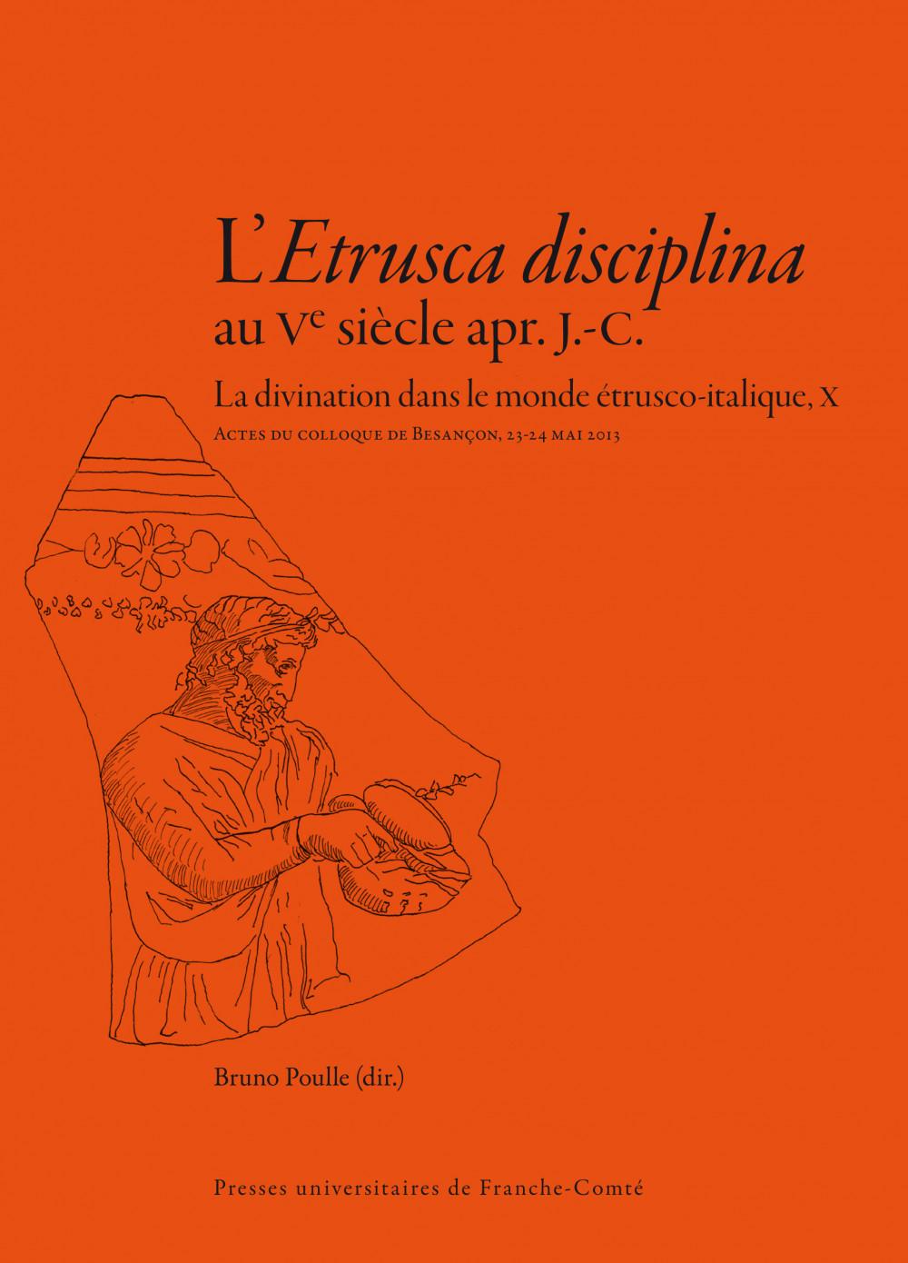 """L'<i>Etrusca disciplina</i> au <span style=""""font-variant: small-caps"""">V</span><sup>e</sup> siècle apr. J.-C. La divination dans le monde étrusco-italique, X"""