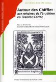 Autour des Chifflet : aux origines de l'érudition en Franche-Comté