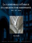 La Cathédrale d'Évreux et l'architecture rayonnante, XIIIe – XIVe siècles