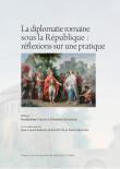 La diplomatie romaine sous la République : réflexions sur une pratique