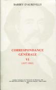 Correspondance générale de Barbey d'Aurevilly. Tome VI