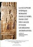 La sculpture d'époque romaine dans le nord et à l'est des Gaules et dans les régions avoisinantes : acquis et problématiques actuelles