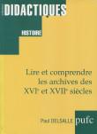Lire et comprendre les archives des XVIe et XVIIe siècles - 2e édition