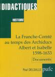 La Franche-Comté au temps des Archiducs Albert et Isabelle 1598-1633