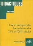 Lire et comprendre les archives des XVIe et  XVIIe siècles - 3