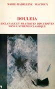 Douleia. Esclavage et pratiques discursives dans l'Athènes classique