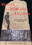 Routes et marchés d'esclaves. XXVIè colloque du GIREA Besançon 2001