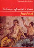 Esclaves et affranchis à Rome. Juvénal.