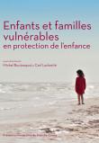 couverture de l'ouvrage Enfants et familles vulnérables en protection de l'enfance de Michel Boutanquoi et Carl Lacharité