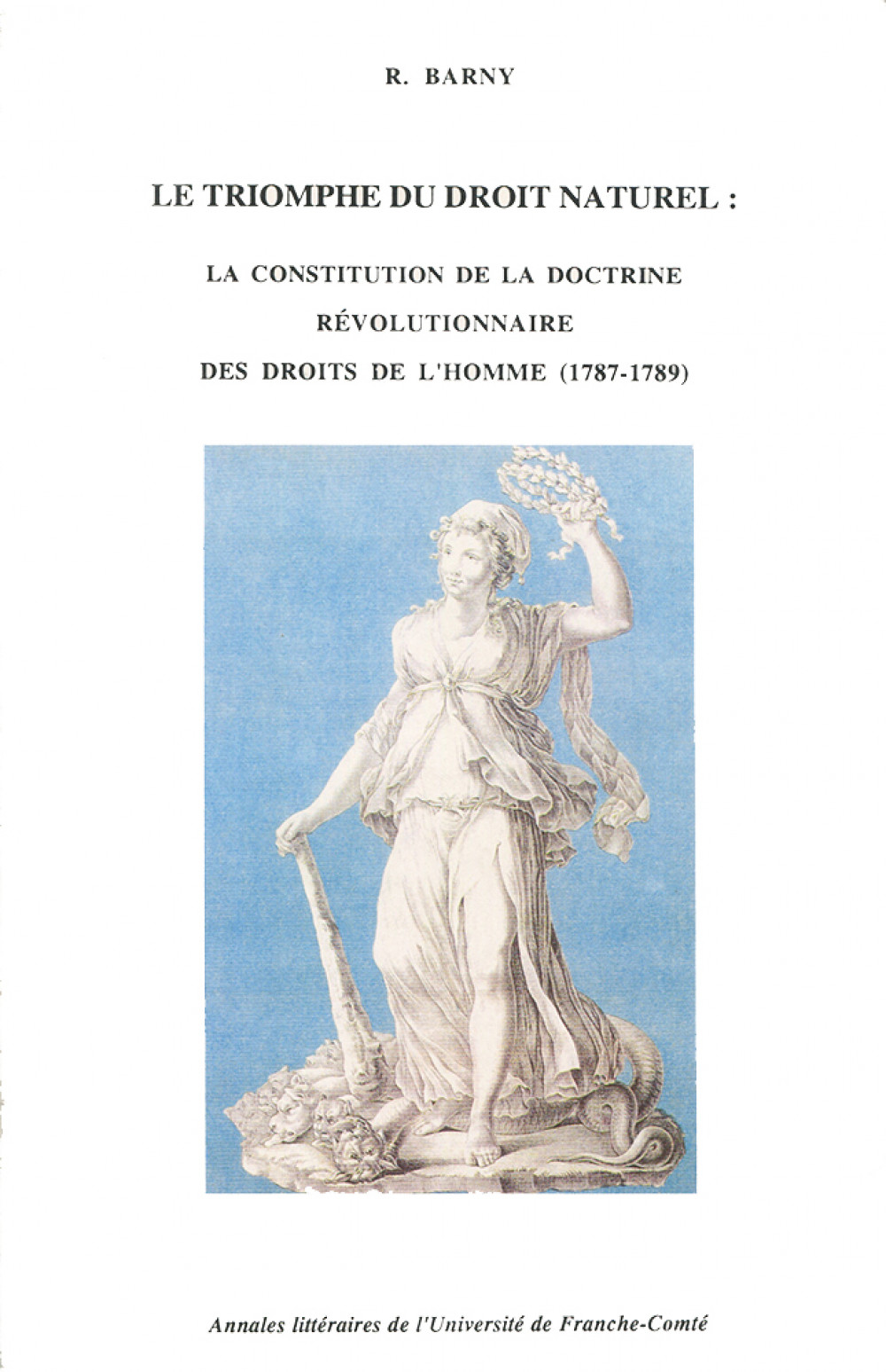 Le triomphe du droit naturel : La constitution de la doctrine révolutionnaire des droits de l'homme (1787-1789)