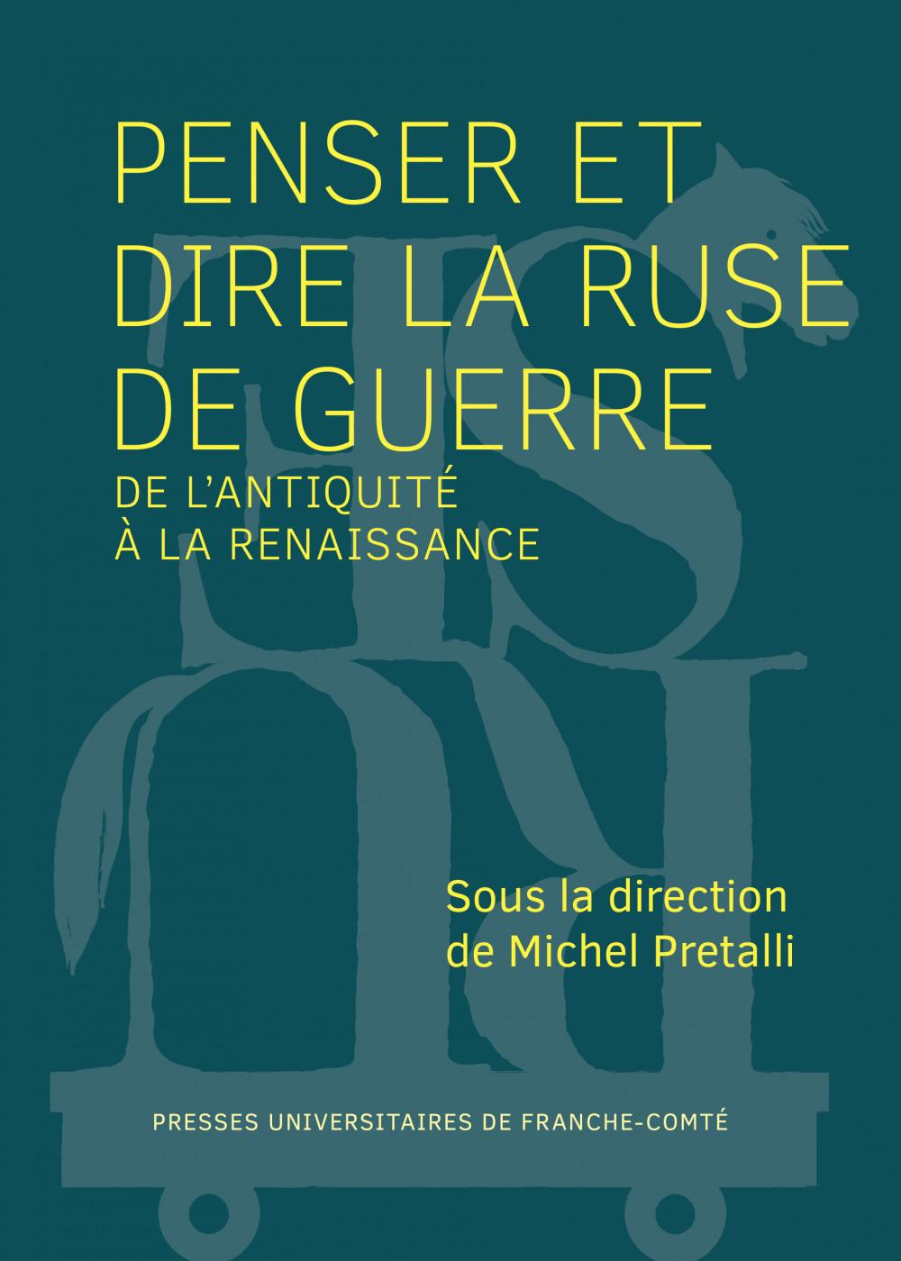 couverture de l'ouvrage Penser et dire la ruse de guerre de l'Antiquité à la Renaissance de Michel PRETALLI